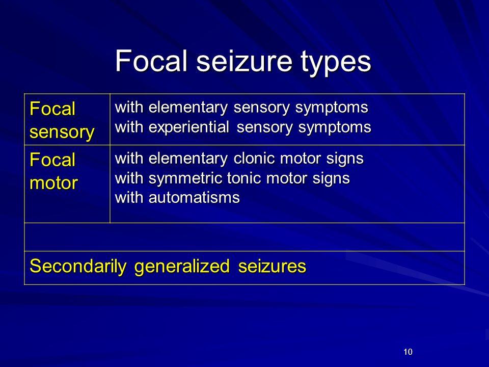 Focal seizure types Focal sensory Focal motor