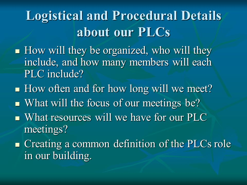 Logistical and Procedural Details about our PLCs