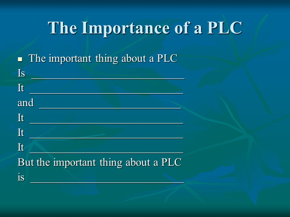 The Importance of a PLC The important thing about a PLC