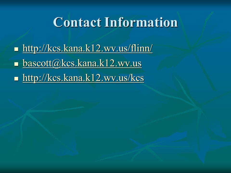 Contact Information http://kcs.kana.k12.wv.us/flinn/ bascott@kcs.kana.k12.wv.us.