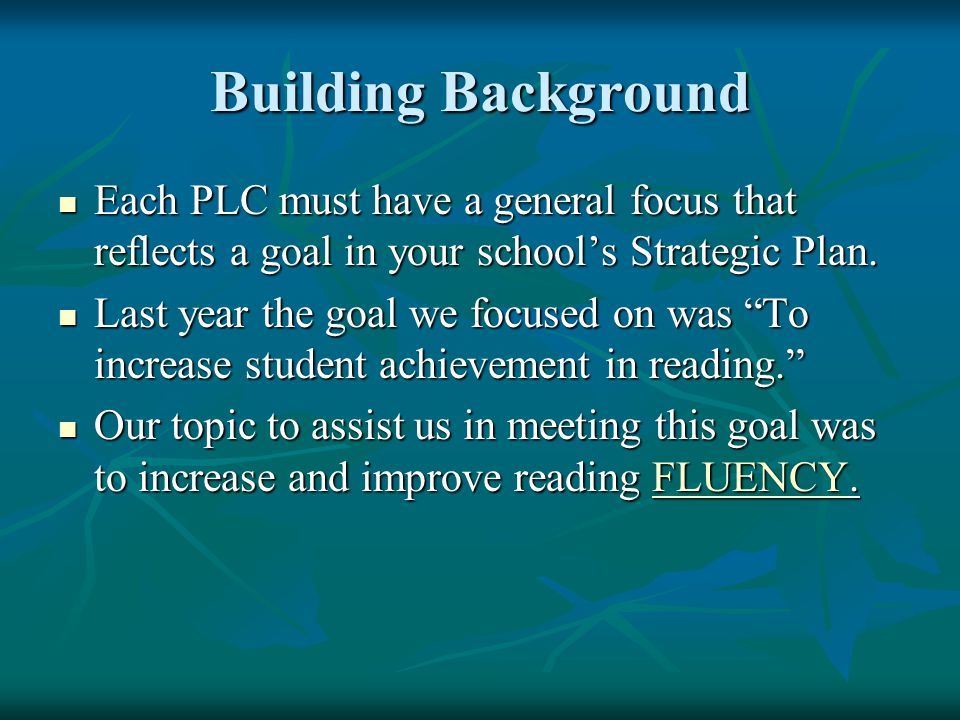 Building Background Each PLC must have a general focus that reflects a goal in your school's Strategic Plan.