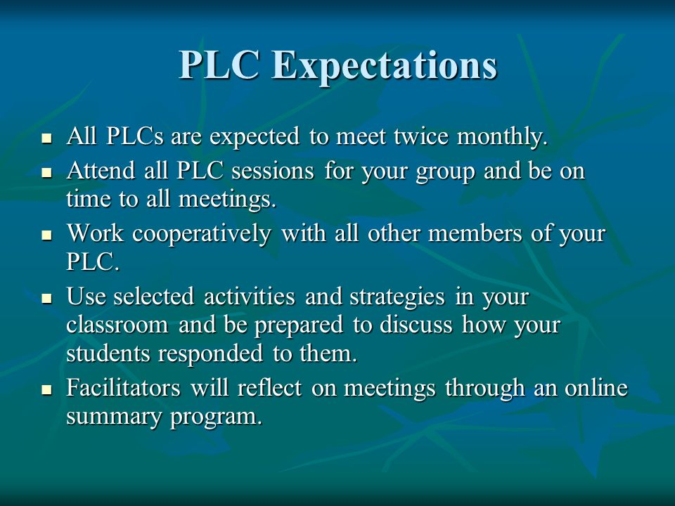 PLC Expectations All PLCs are expected to meet twice monthly.