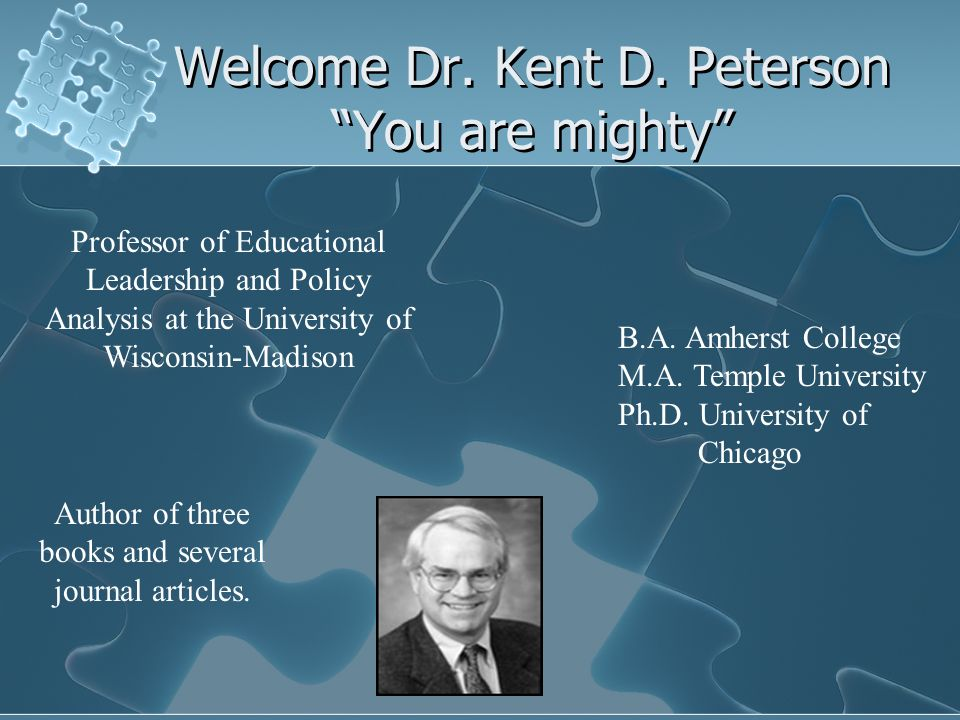 Welcome Dr. Kent D. Peterson You are mighty