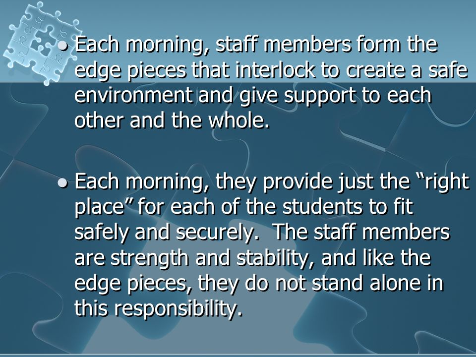 Each morning, staff members form the edge pieces that interlock to create a safe environment and give support to each other and the whole.