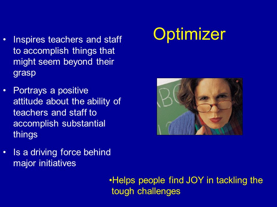 Optimizer Inspires teachers and staff to accomplish things that might seem beyond their grasp.