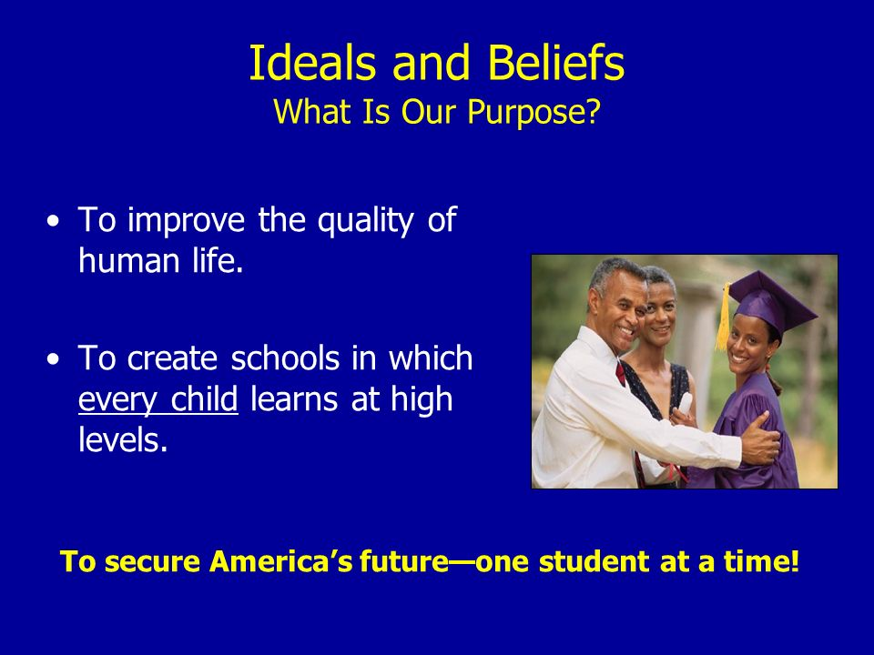 Ideals and Beliefs What Is Our Purpose