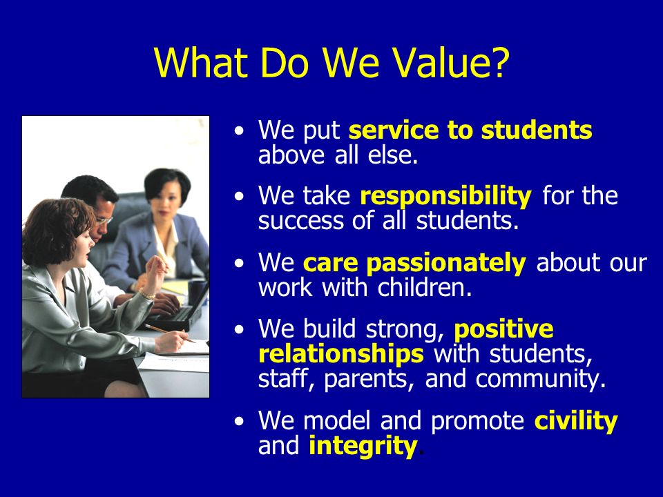 What Do We Value We put service to students above all else.