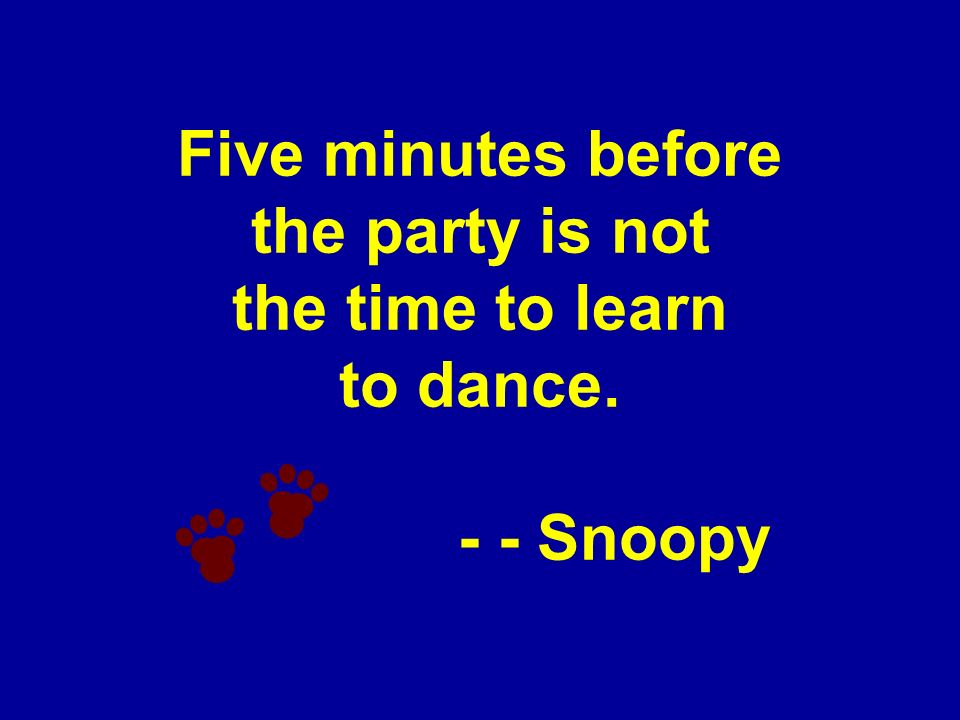 Five minutes before the party is not the time to learn to dance