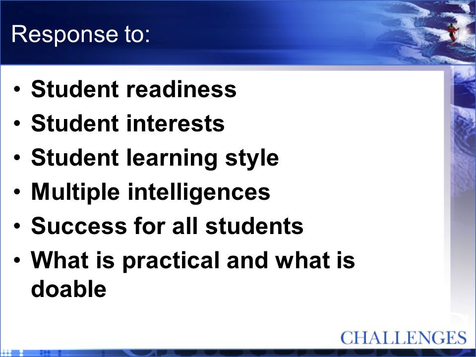 Response to: Student readiness. Student interests. Student learning style. Multiple intelligences.