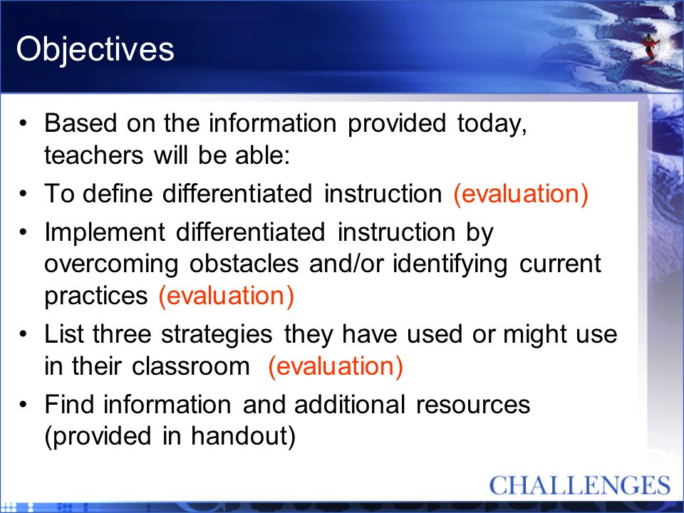 Objectives Based on the information provided today, teachers will be able: To define differentiated instruction (evaluation)