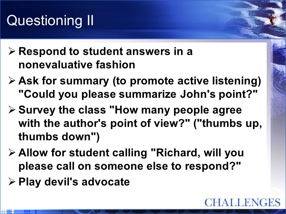 Questioning II Respond to student answers in a nonevaluative fashion