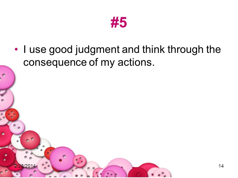 #5 I use good judgment and think through the consequence of my actions. 3/28/2017