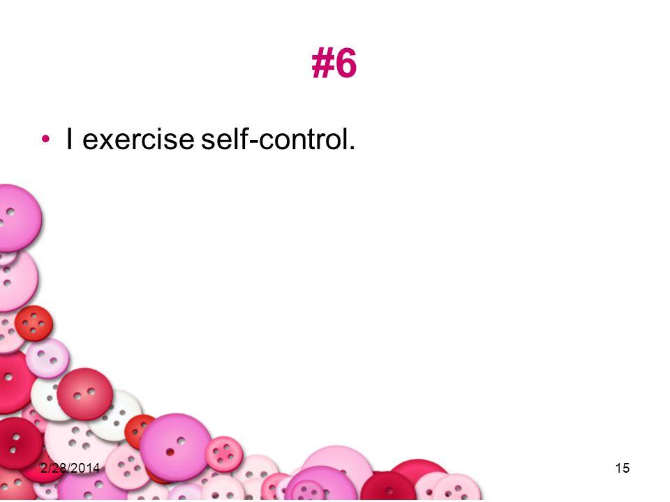 #6 I exercise self-control. 3/28/2017