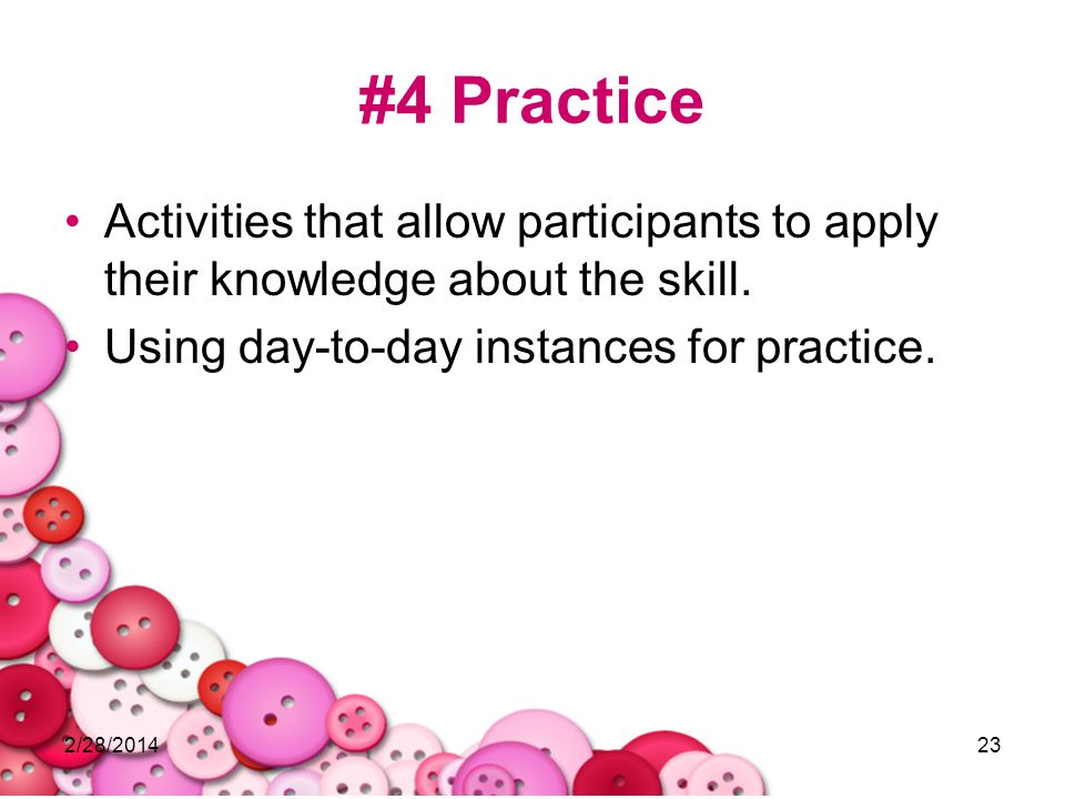 #4 Practice Activities that allow participants to apply their knowledge about the skill. Using day-to-day instances for practice.