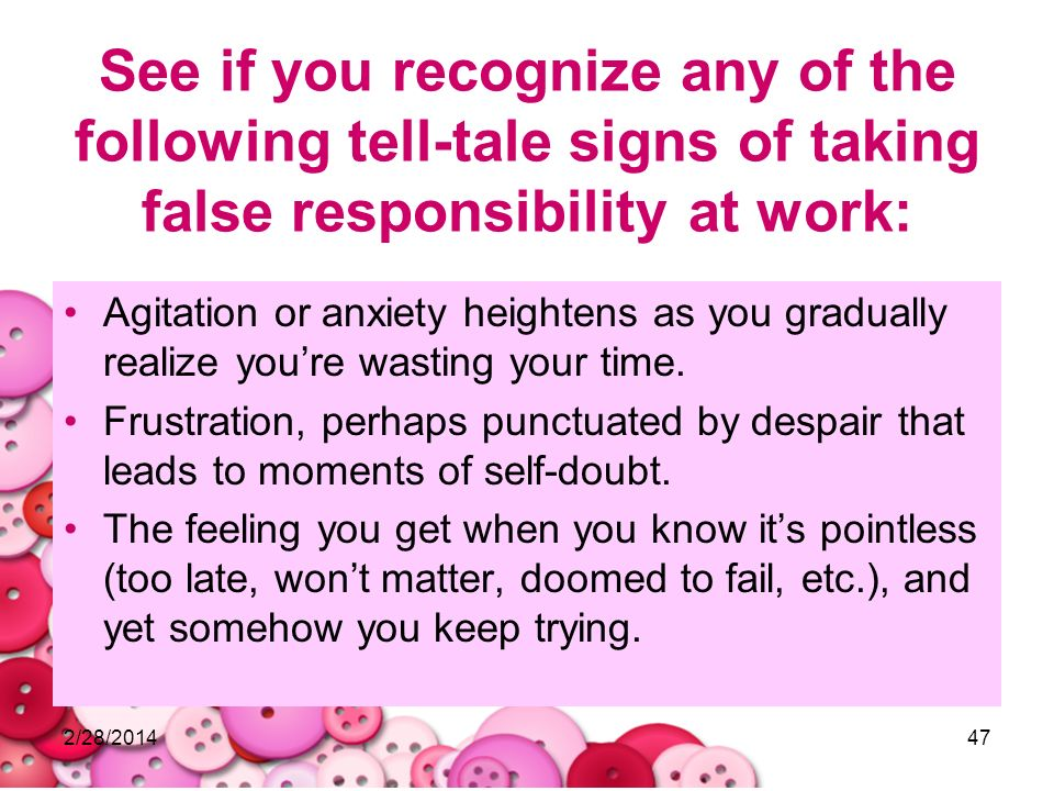 See if you recognize any of the following tell-tale signs of taking false responsibility at work: