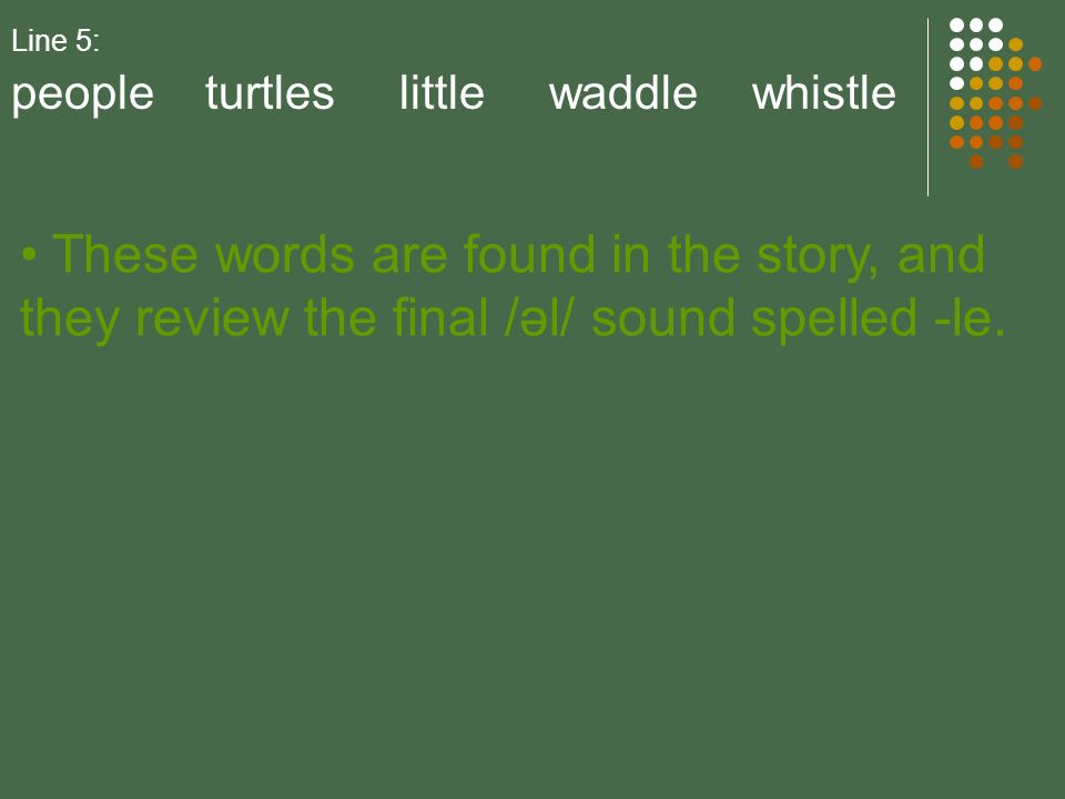 Line 5: people turtles little waddle whistle.