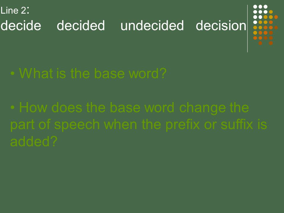 Line 2: decide decided undecided decision. What is the base word