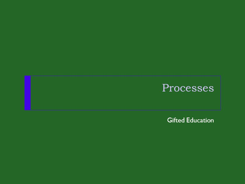 Processes Gifted Education