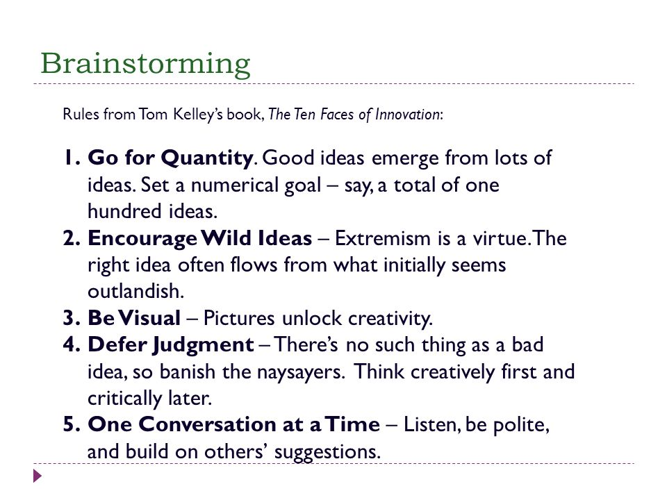 Brainstorming Rules from Tom Kelley's book, The Ten Faces of Innovation: