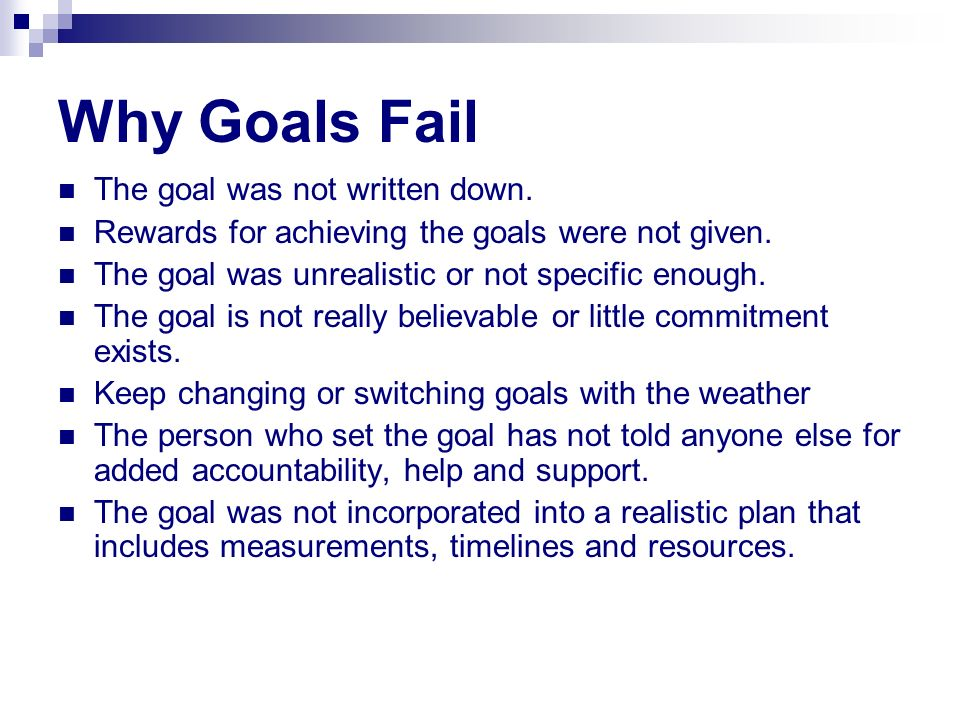 Why Goals Fail The goal was not written down.