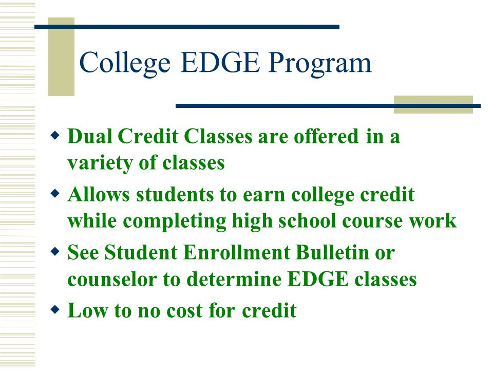 College EDGE Program Dual Credit Classes are offered in a variety of classes.
