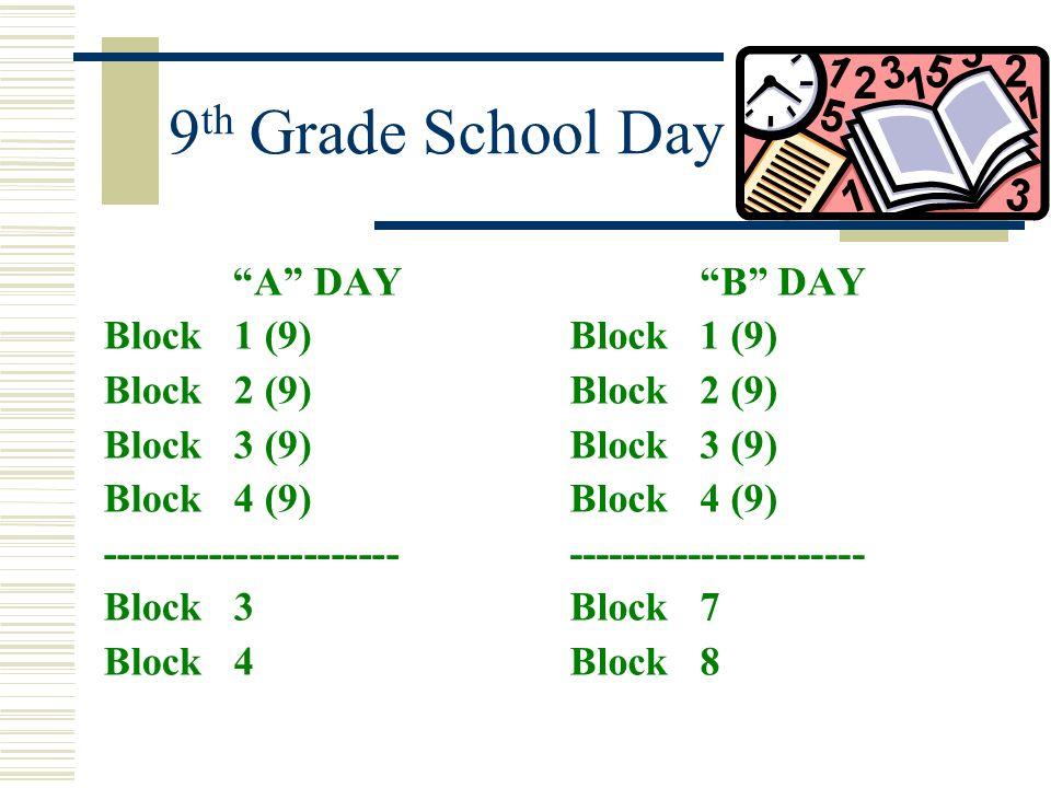 9th Grade School Day A DAY Block 1 (9) Block 2 (9) Block 3 (9)