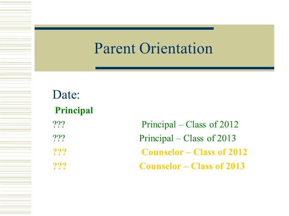 Parent Orientation Date: Principal Principal – Class of 2012