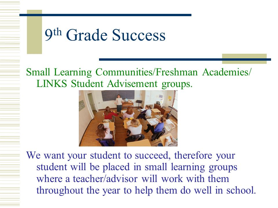 9th Grade Success Small Learning Communities/Freshman Academies/ LINKS Student Advisement groups.