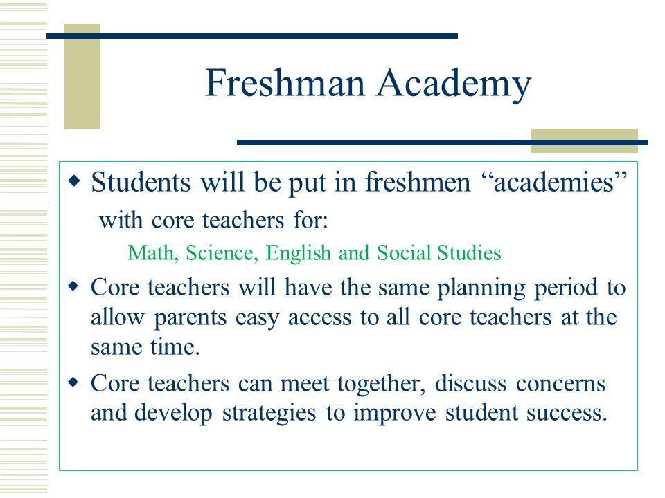 Freshman Academy Students will be put in freshmen academies