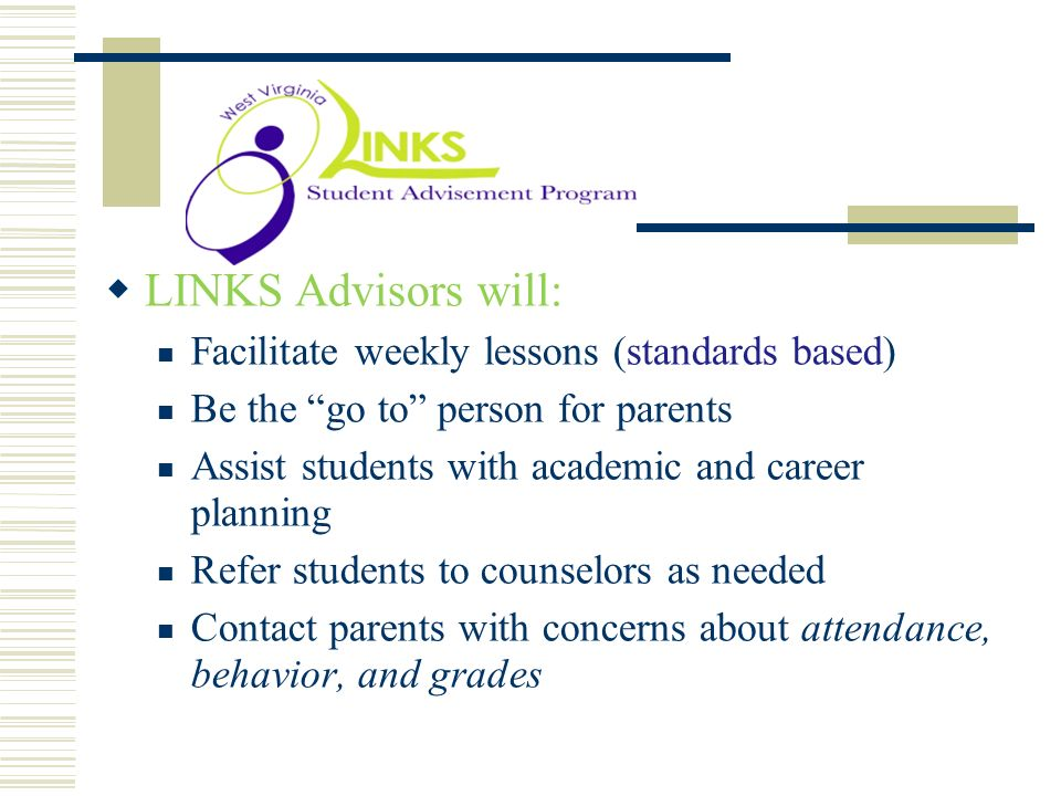 . LINKS Advisors will: Facilitate weekly lessons (standards based)
