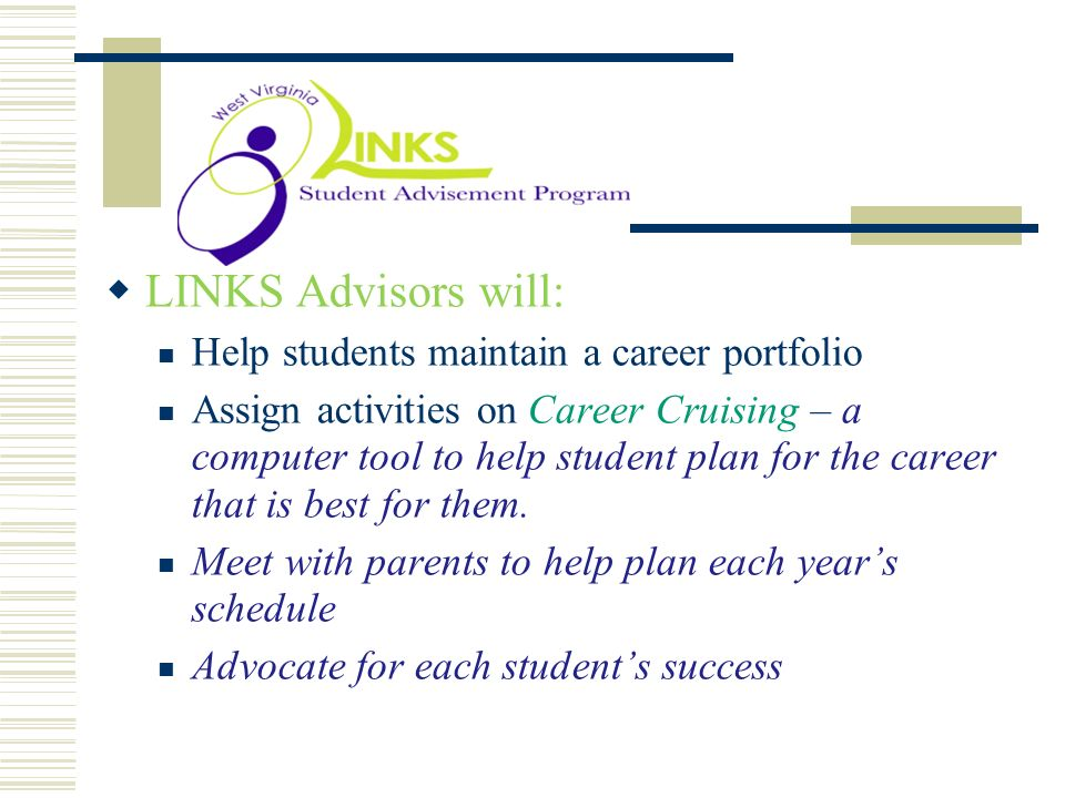 . LINKS Advisors will: Help students maintain a career portfolio
