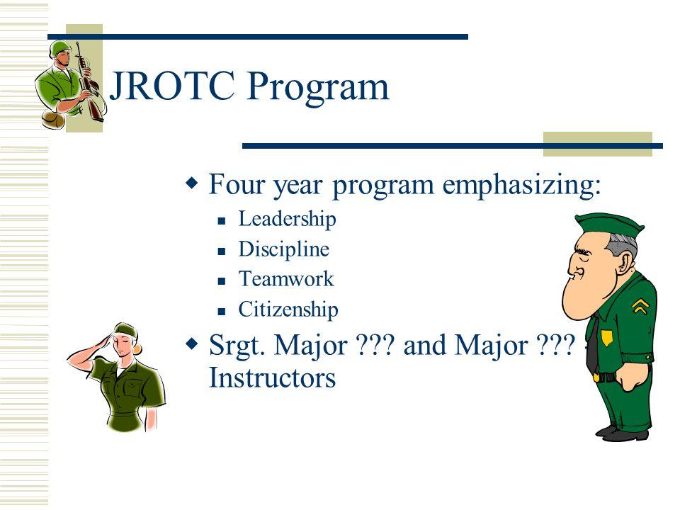 JROTC Program Four year program emphasizing: