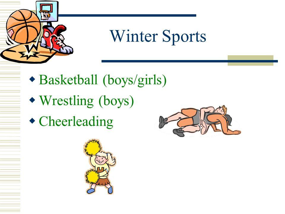 Winter Sports Basketball (boys/girls) Wrestling (boys) Cheerleading