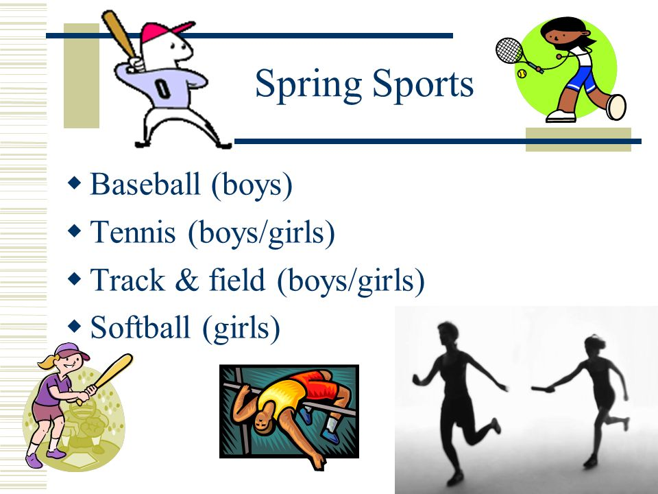 Spring Sports Baseball (boys) Tennis (boys/girls)
