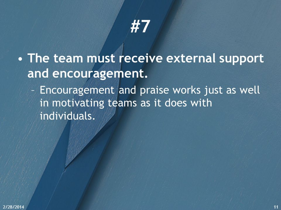 #7 The team must receive external support and encouragement.