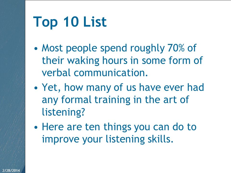 Top 10 List Most people spend roughly 70% of their waking hours in some form of verbal communication.