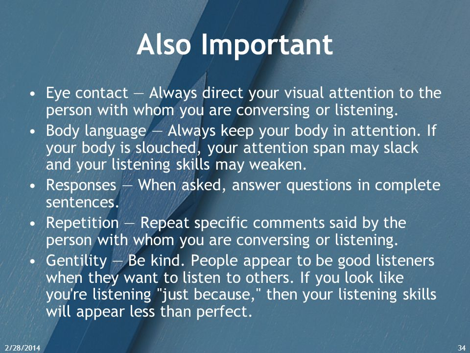 Also Important Eye contact — Always direct your visual attention to the person with whom you are conversing or listening.