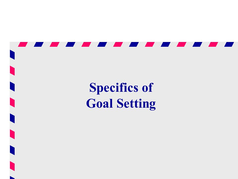 Specifics of Goal Setting
