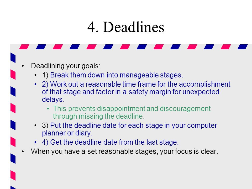 4. Deadlines Deadlining your goals: