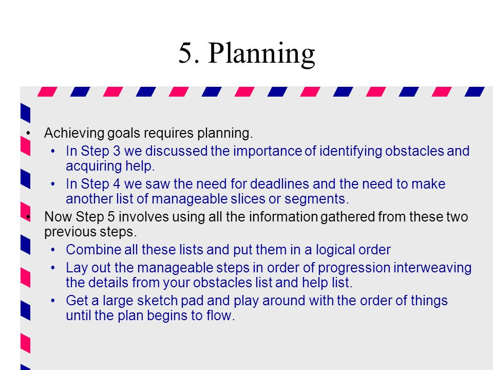 5. Planning Achieving goals requires planning.