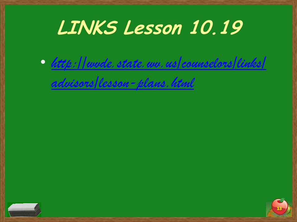 LINKS Lesson 10.19 http://wvde.state.wv.us/counselors/links/advisors/lesson-plans.html