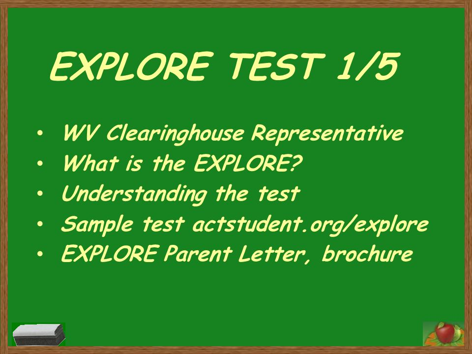 EXPLORE TEST 1/5 WV Clearinghouse Representative What is the EXPLORE