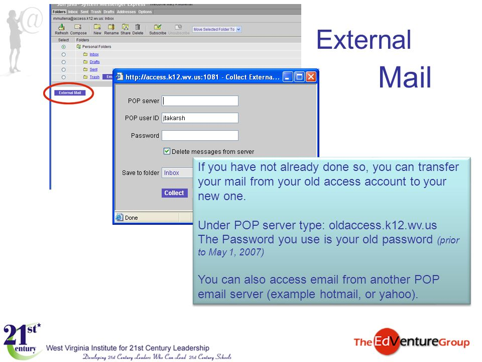 External Mail. If you have not already done so, you can transfer your mail from your old access account to your new one.