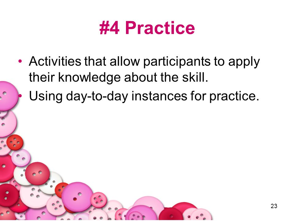 #4 Practice Activities that allow participants to apply their knowledge about the skill.