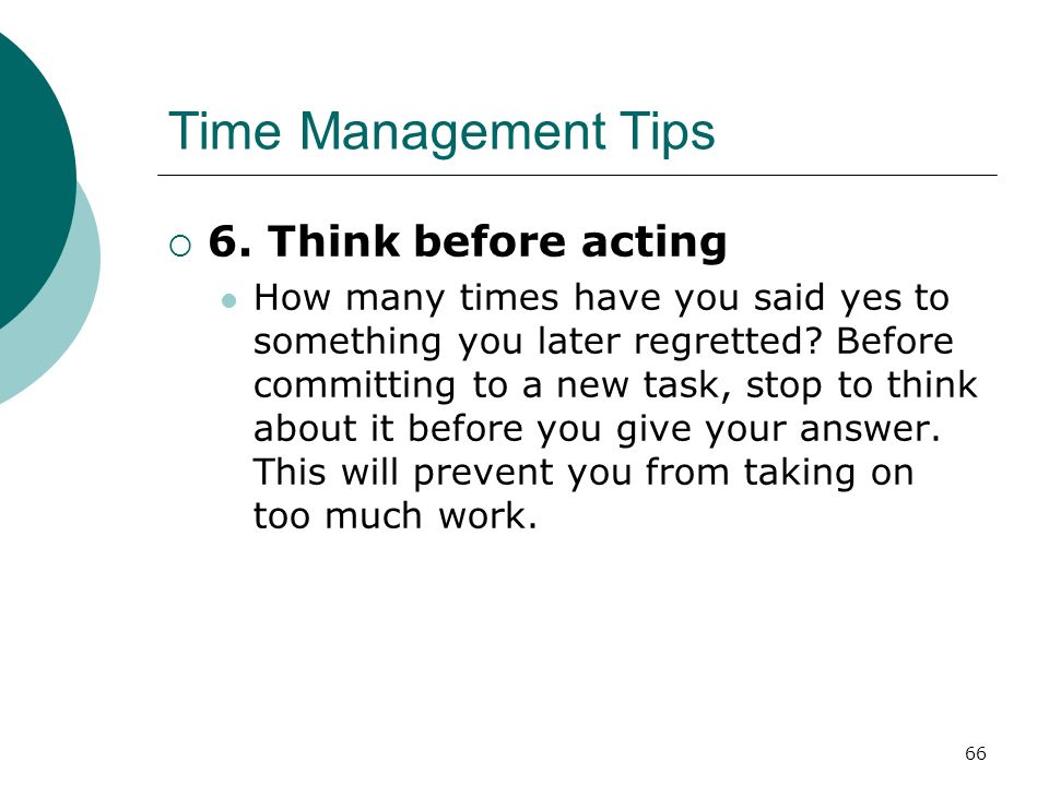 Time Management Tips 6. Think before acting