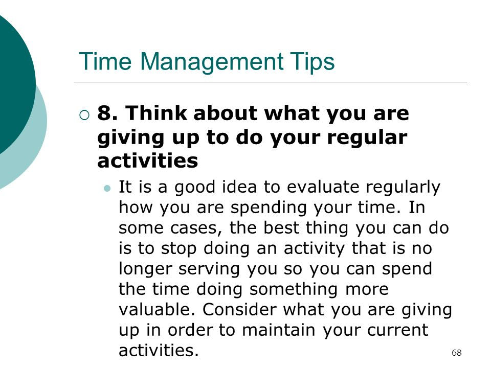 Time Management Tips 8. Think about what you are giving up to do your regular activities.