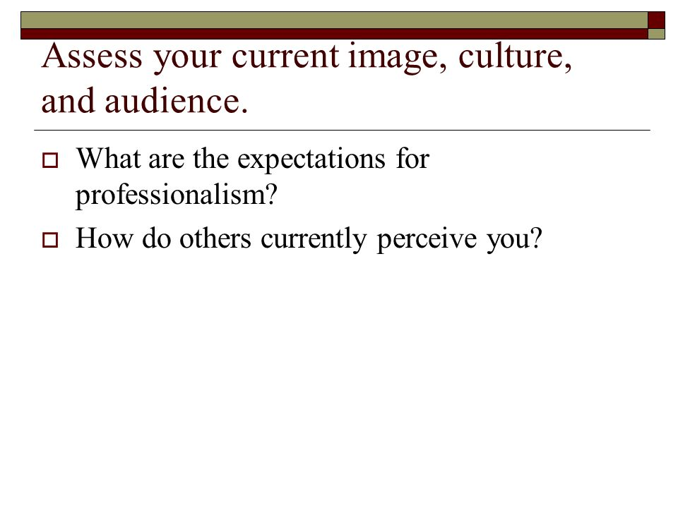 Assess your current image, culture, and audience.