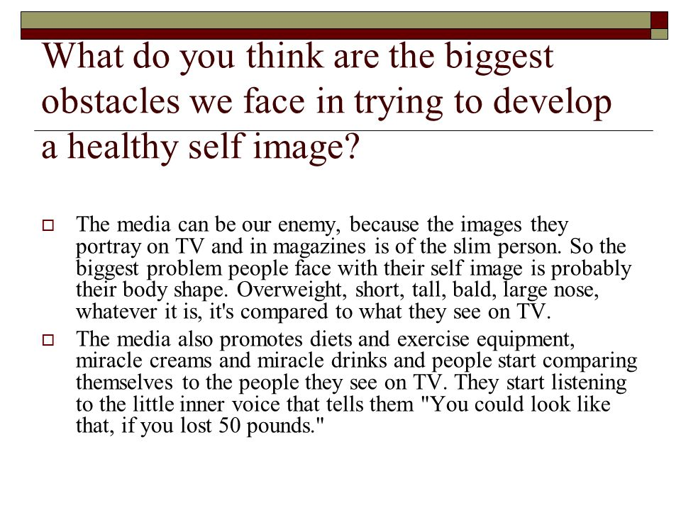 What do you think are the biggest obstacles we face in trying to develop a healthy self image