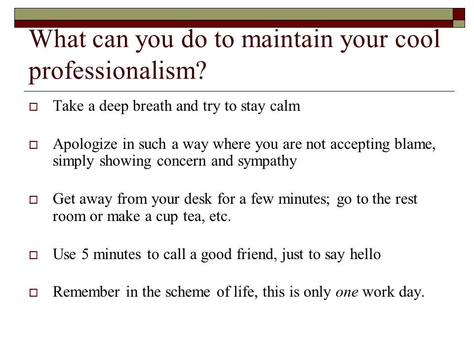 What can you do to maintain your cool professionalism