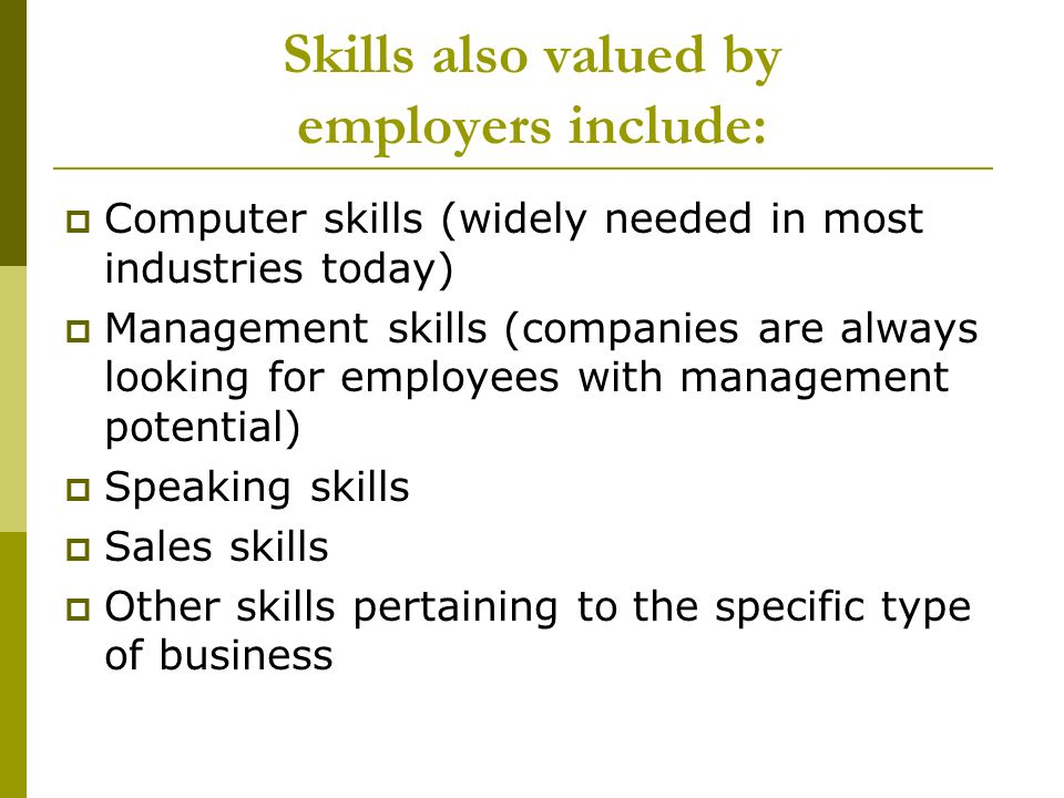 Skills also valued by employers include: